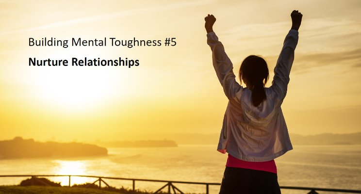 Building Mental Toughness #5: Nurture Relationships