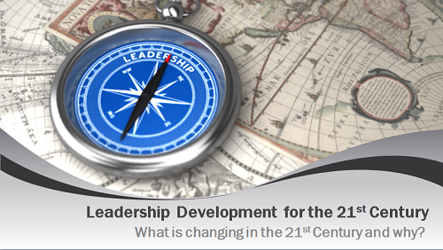 Leadership Development for the 21st Century -What is changing in the 21st Century and why?