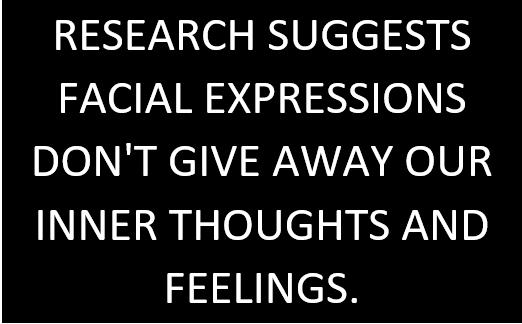 Research suggests facial expressions don't give away our inner thoughts and feelings
