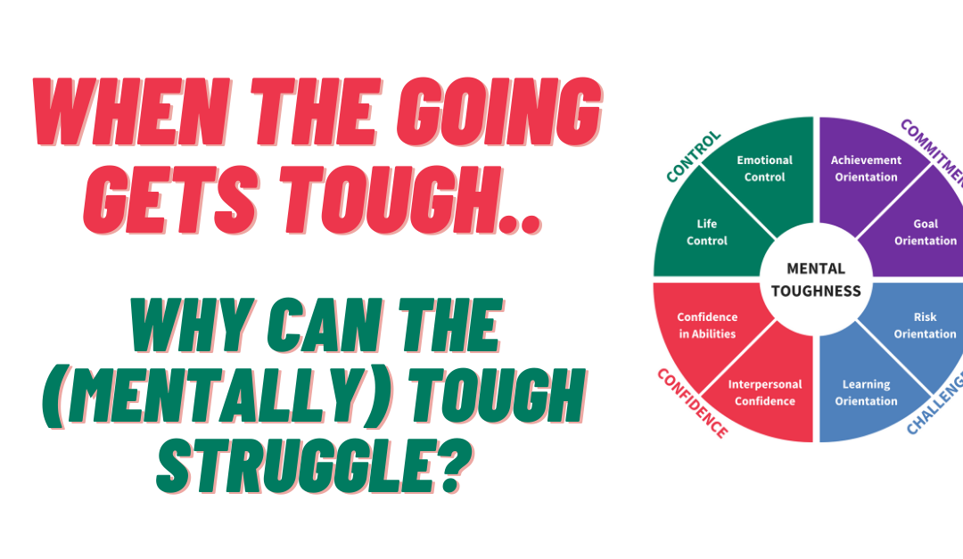 When the going gets tough..  Why can the (Mentally) tough struggle?